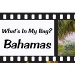 What's in My Bag? Bahamas Edition